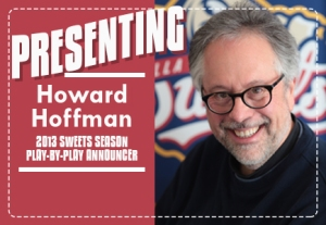 Sweets welcome veteran radio, voiceover talent Howard Hoffman as play-by-play announcer.